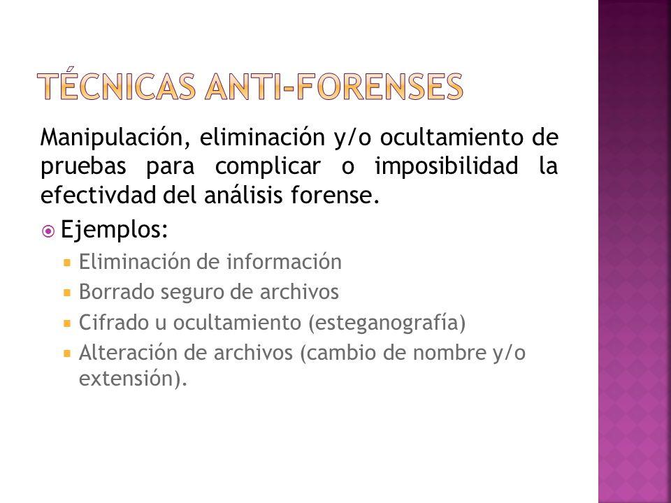 Manipulación, eliminación y/o ocultamiento de pruebas para complicar o imposibilidad la efectivdad del análisis forense.