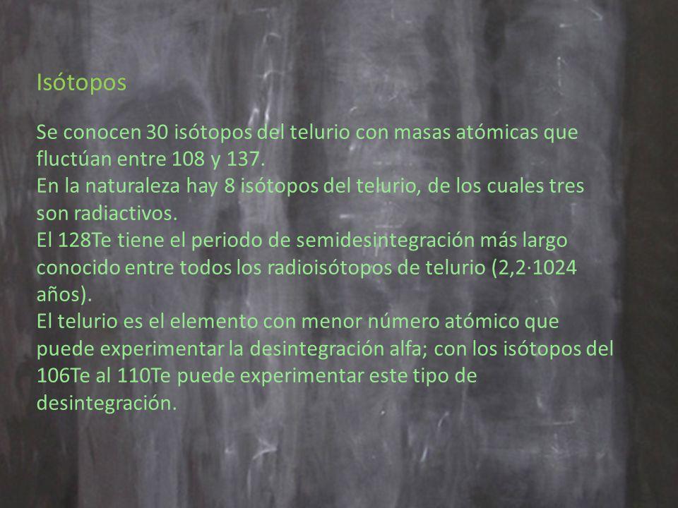 Isótopos Se conocen 30 isótopos del telurio con masas atómicas que fluctúan entre 108 y 137.