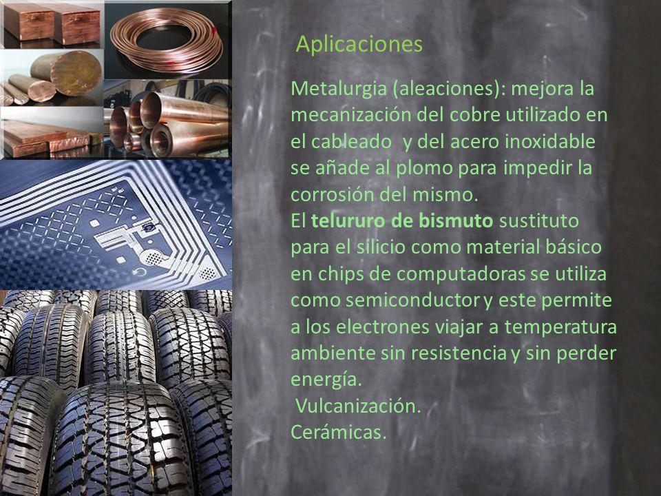 Aplicaciones Metalurgia (aleaciones): mejora la mecanización del cobre utilizado en el cableado y del acero inoxidable se añade al plomo para impedir la corrosión del mismo.