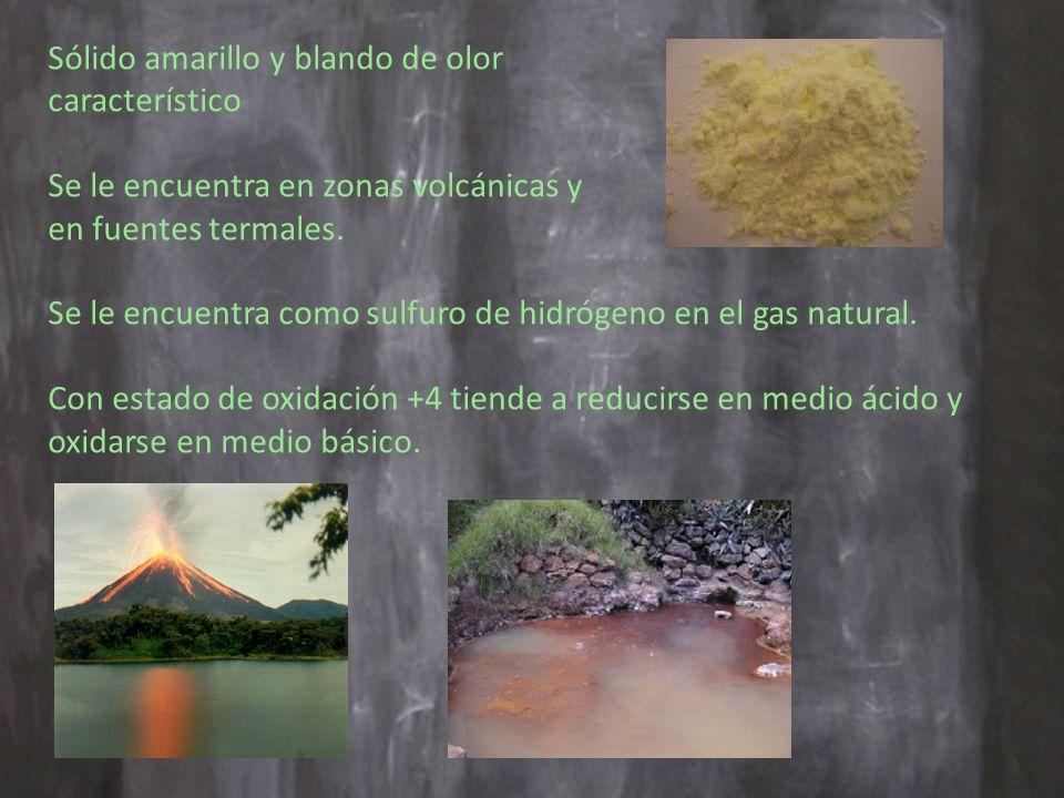 Sólido amarillo y blando de olor característico Se le encuentra en zonas volcánicas y en fuentes termales.