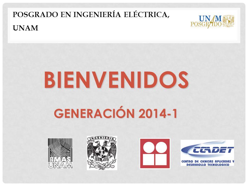 POSGRADO EN INGENIERÍA ELÉCTRICA, UNAM BIENVENIDOS GENERACIÓN 2014-1
