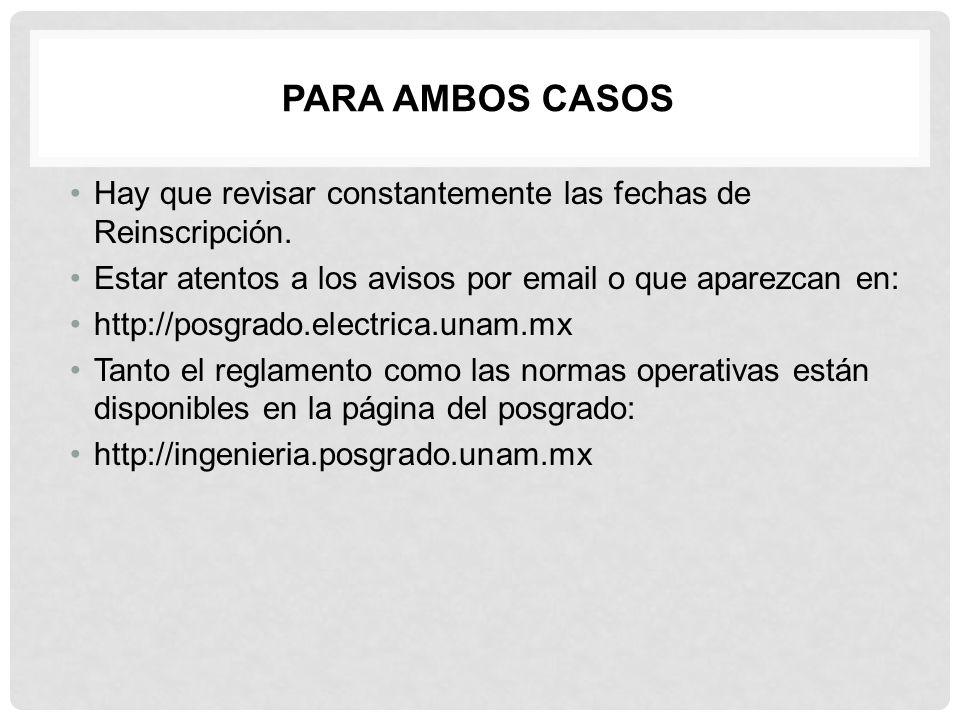 PARA AMBOS CASOS Hay que revisar constantemente las fechas de Reinscripción. Estar atentos a los avisos por email o que aparezcan en: http://posgrado