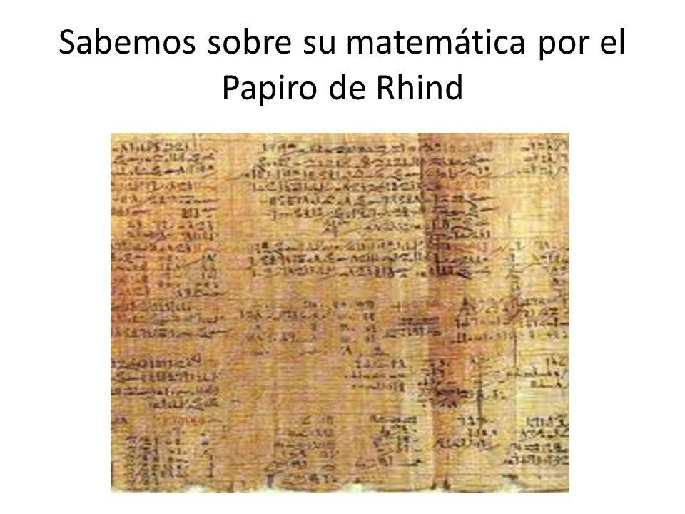 Sabemos sobre su matemática por el Papiro de Rhind