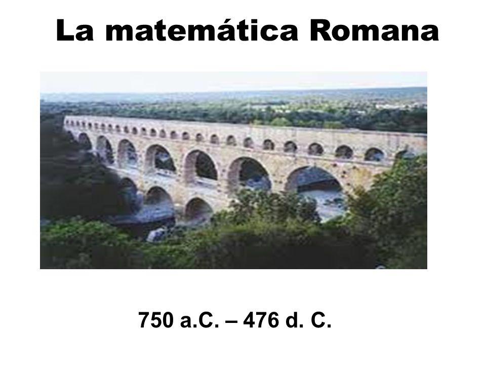 La matemática Romana 750 a.C. – 476 d. C.
