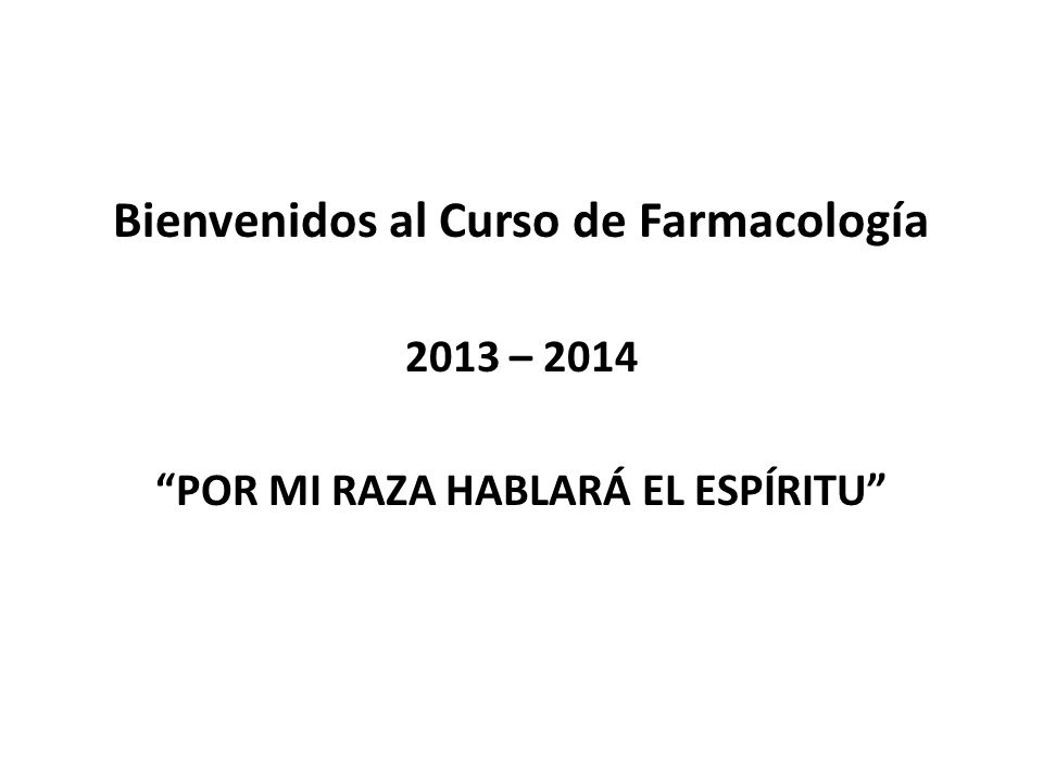Bienvenidos al Curso de Farmacología 2013 – 2014 POR MI RAZA HABLARÁ EL ESPÍRITU