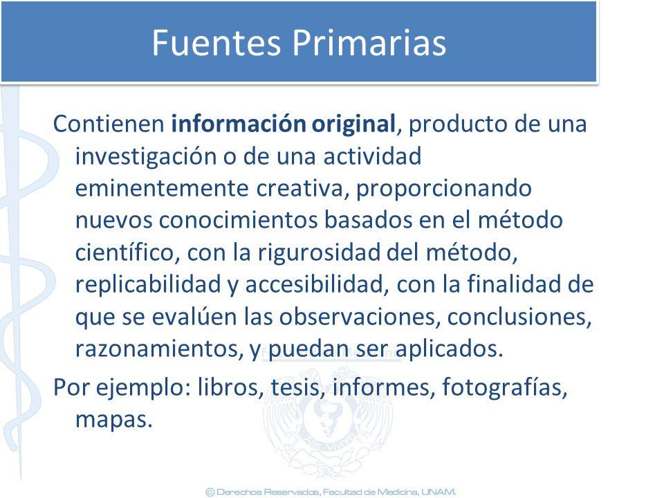 Fuentes Primarias Contienen información original, producto de una investigación o de una actividad eminentemente creativa, proporcionando nuevos conoc