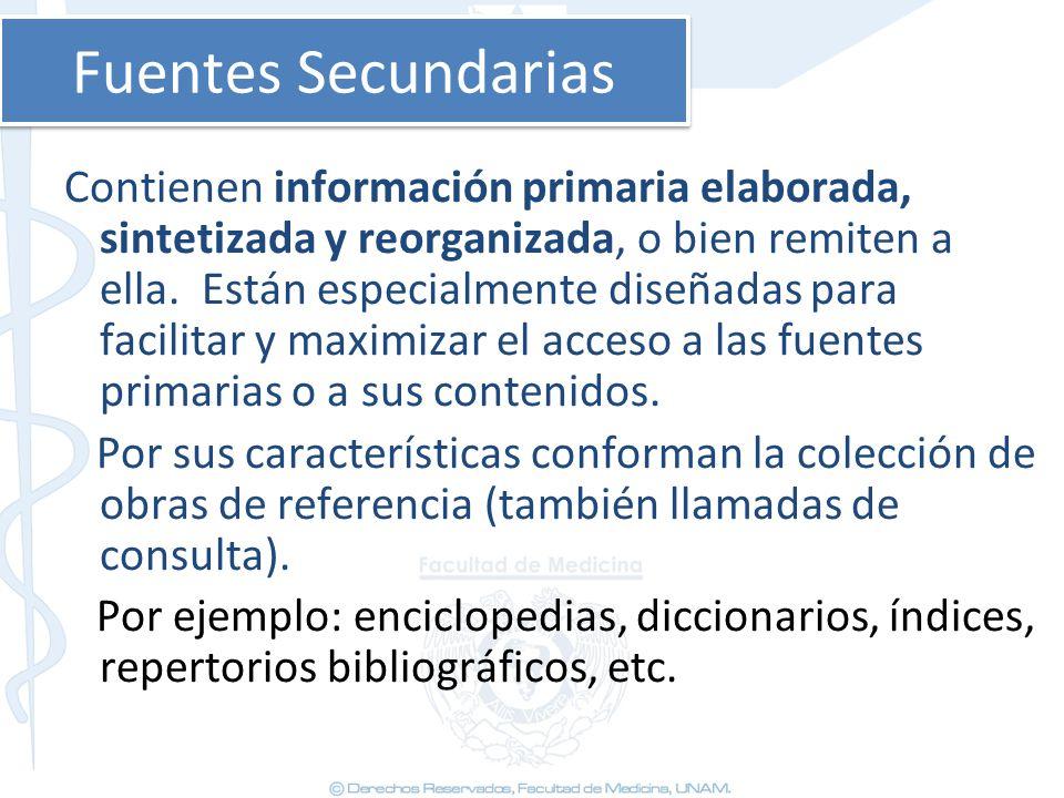Fuentes Secundarias Contienen información primaria elaborada, sintetizada y reorganizada, o bien remiten a ella. Están especialmente diseñadas para fa