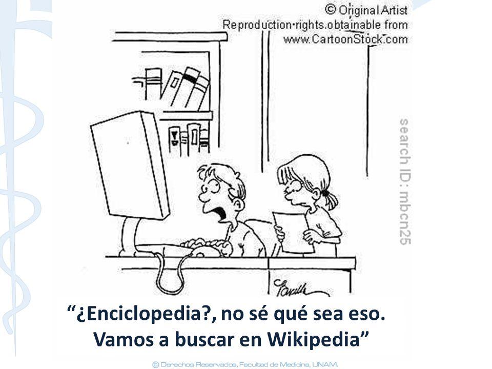 ¿Enciclopedia?, no sé qué sea eso. Vamos a buscar en Wikipedia