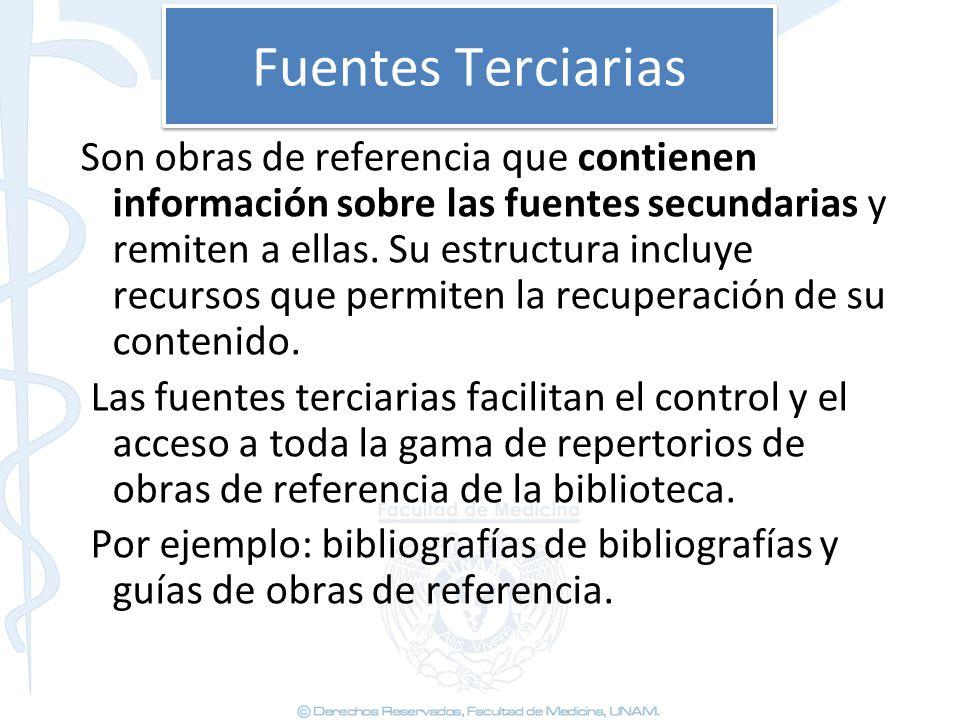 Fuentes Terciarias Son obras de referencia que contienen información sobre las fuentes secundarias y remiten a ellas. Su estructura incluye recursos q