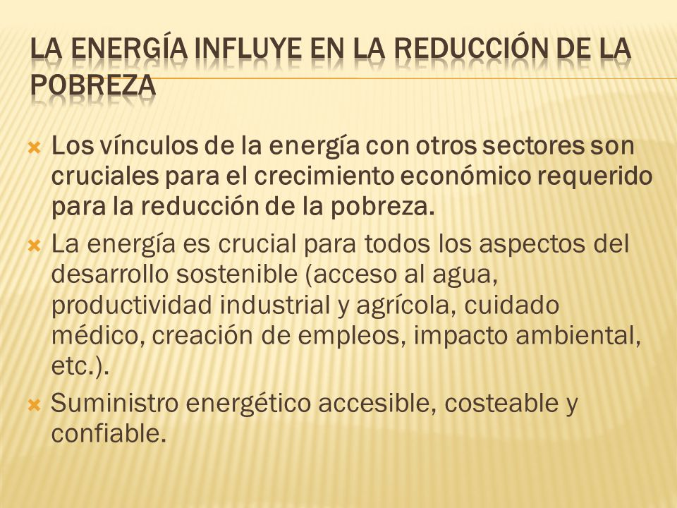 Los vínculos de la energía con otros sectores son cruciales para el crecimiento económico requerido para la reducción de la pobreza.