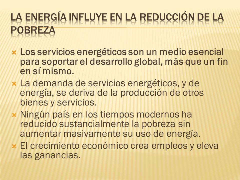 Los servicios energéticos son un medio esencial para soportar el desarrollo global, más que un fin en sí mismo.