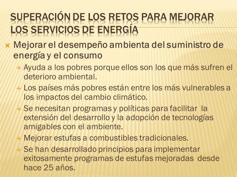 Mejorar el desempeño ambienta del suministro de energía y el consumo Ayuda a los pobres porque ellos son los que más sufren el deterioro ambiental.