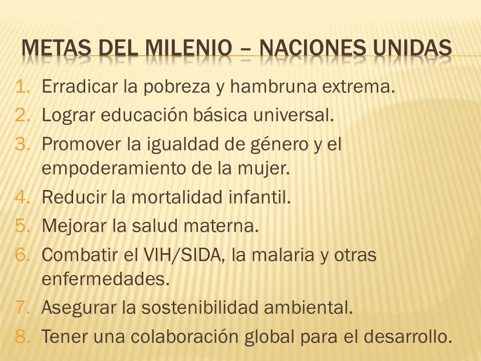 1.Erradicar la pobreza y hambruna extrema. 2.Lograr educación básica universal.