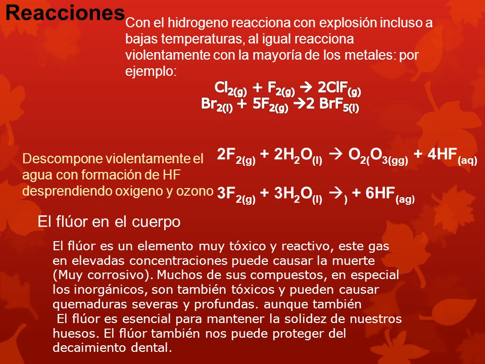 Reacciones Descompone violentamente el agua con formación de HF desprendiendo oxigeno y ozono 2F 2(g) + 2H 2 O (l) O 2( O 3(gg) + 4HF (aq) 3F 2(g) + 3
