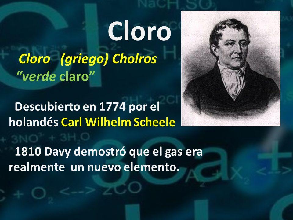 Cloro Cloro (griego) Cholros verde claro Descubierto en 1774 por el holandés Carl Wilhelm Scheele 1810 Davy demostró que el gas era realmente un nuevo