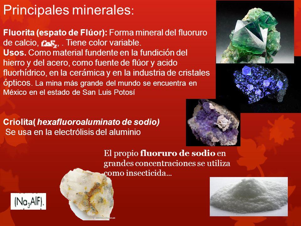 Principales minerales : Fluorita (espato de Flúor): Forma mineral del fluoruro de calcio,,. Tiene color variable. Usos. Como material fundente en la f