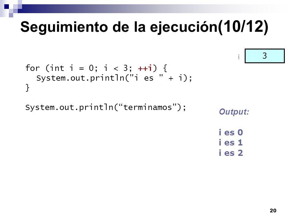 20 Seguimiento de la ejecución (10/12) for (int i = 0; i < 3; ++i) { System.out.println(