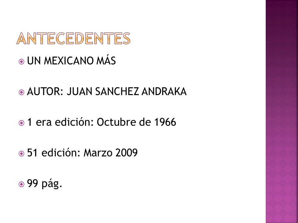 UN MEXICANO MÁS AUTOR: JUAN SANCHEZ ANDRAKA 1 era edición: Octubre de 1966 51 edición: Marzo 2009 99 pág.