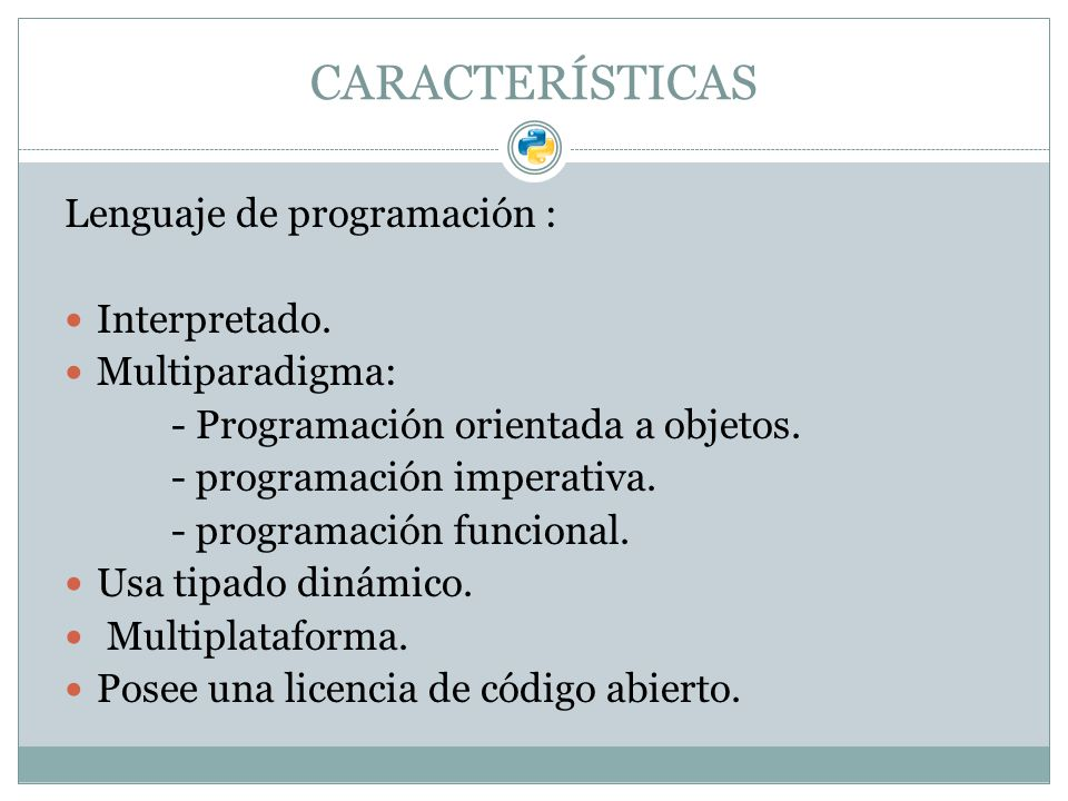 CARACTERÍSTICAS Lenguaje de programación : Interpretado. Multiparadigma: - Programación orientada a objetos. - programación imperativa. - programación