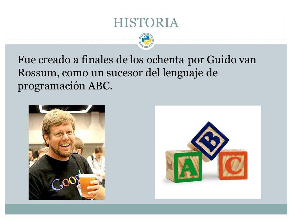 HISTORIA Fue creado a finales de los ochenta por Guido van Rossum, como un sucesor del lenguaje de programación ABC.