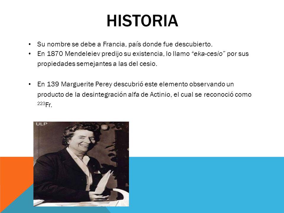 HISTORIA Su nombre se debe a Francia, país donde fue descubierto. En 1870 Mendeleiev predijo su existencia, lo llamo eka-cesio por sus propiedades sem