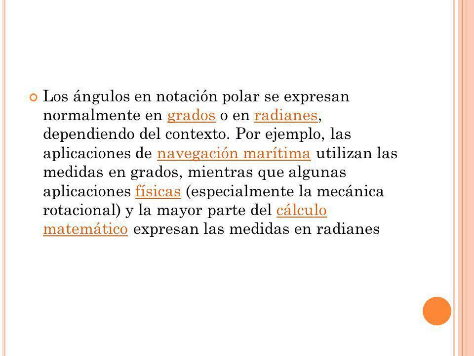 Los ángulos en notación polar se expresan normalmente en grados o en radianes, dependiendo del contexto. Por ejemplo, las aplicaciones de navegación m