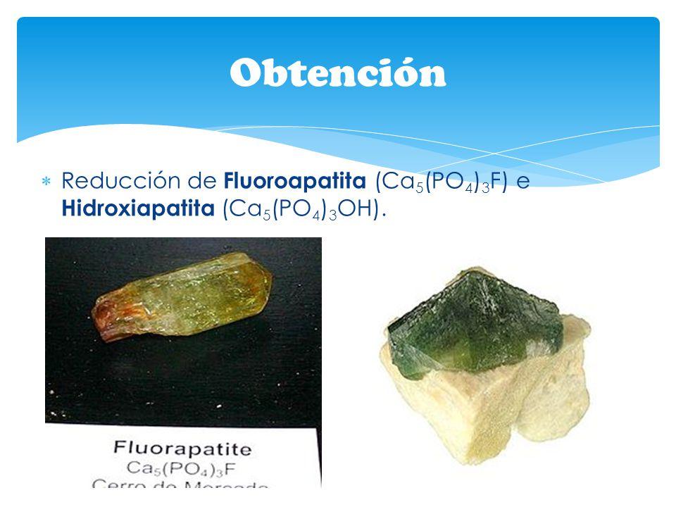 Reducción de Fluoroapatita (Ca 5 (PO 4 ) 3 F) e Hidroxiapatita (Ca 5 (PO 4 ) 3 OH). Obtención