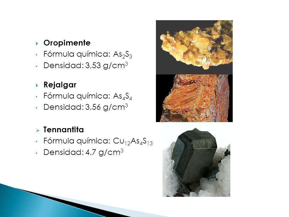 Oropimente Fórmula química: As 2 S 3 Densidad: 3,53 g/cm 3 Rejalgar Fórmula química: As 4 S 4 Densidad: 3,56 g/cm 3 Tennantita Fórmula química: Cu 12