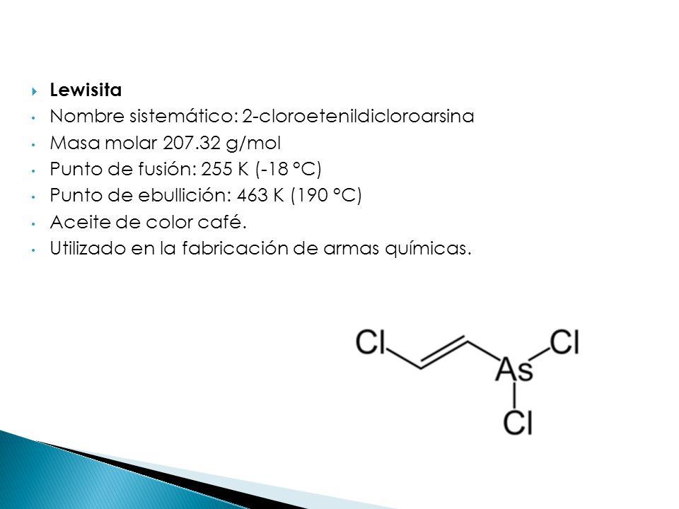 Lewisita Nombre sistemático: 2-cloroetenildicloroarsina Masa molar 207.32 g/mol Punto de fusión: 255 K (-18 °C) Punto de ebullición: 463 K (190 °C) Ac