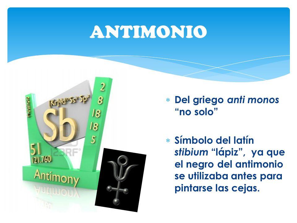 Del griego anti monos no solo Símbolo del latín stibium lápiz, ya que el negro del antimonio se utilizaba antes para pintarse las cejas. ANTIMONIO