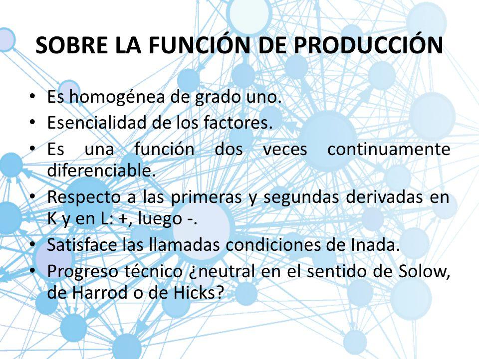 SOBRE LA FUNCIÓN DE PRODUCCIÓN Es homogénea de grado uno. Esencialidad de los factores. Es una función dos veces continuamente diferenciable. Respecto