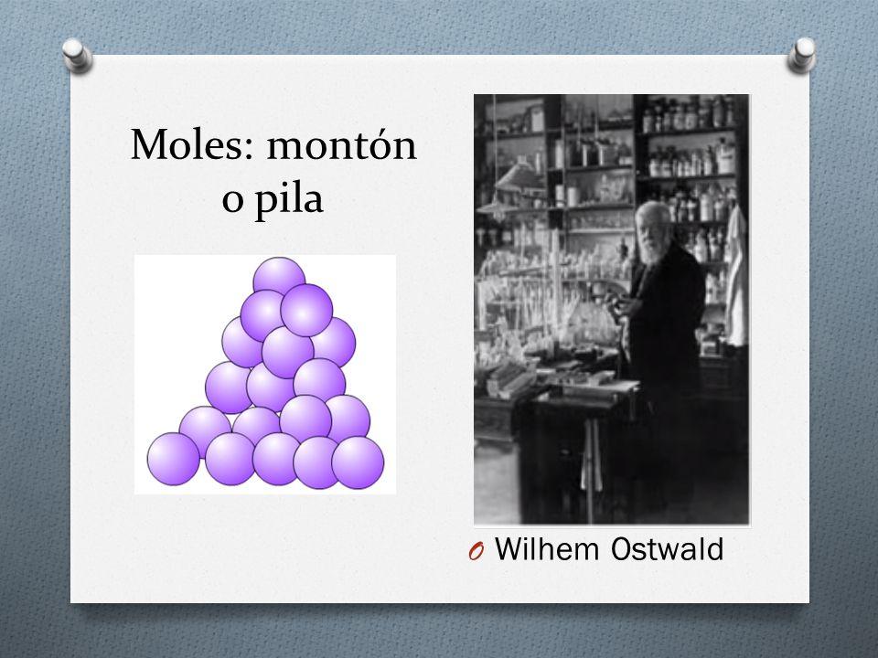 Moles: montón o pila O Wilhem Ostwald
