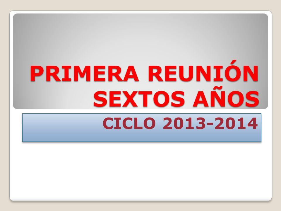 PRIMERA REUNIÓN SEXTOS AÑOS CICLO 2013-2014