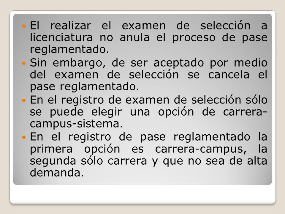 El realizar el examen de selección a licenciatura no anula el proceso de pase reglamentado. Sin embargo, de ser aceptado por medio del examen de selec