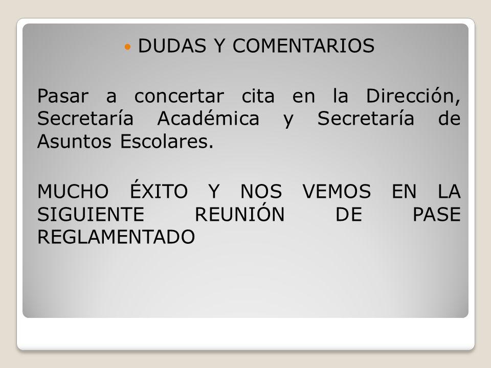 DUDAS Y COMENTARIOS Pasar a concertar cita en la Dirección, Secretaría Académica y Secretaría de Asuntos Escolares. MUCHO ÉXITO Y NOS VEMOS EN LA SIGU