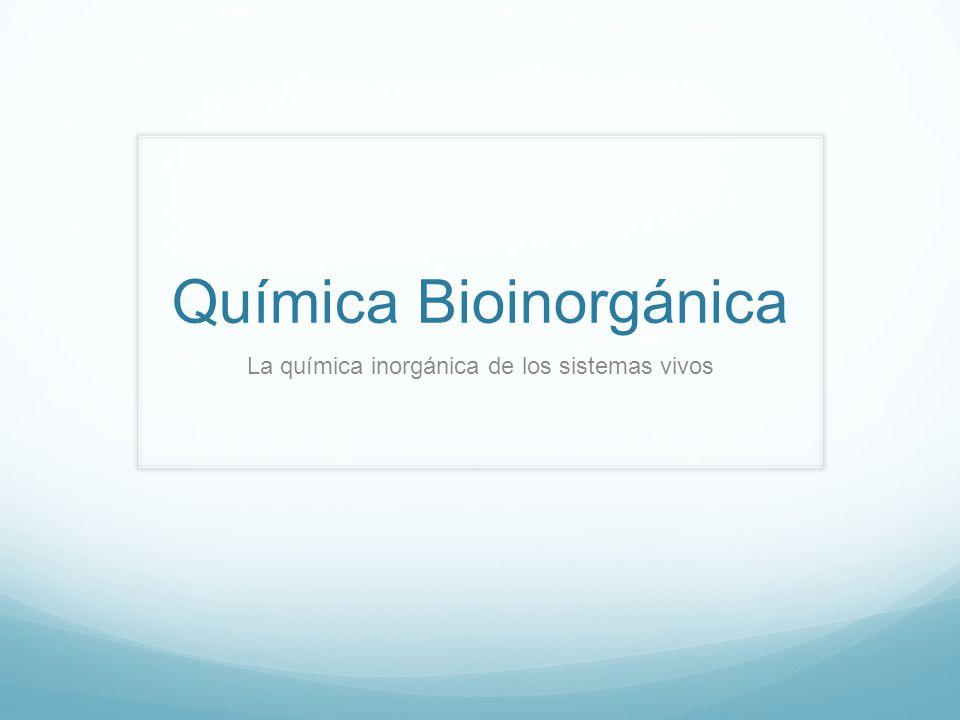 Química Bioinorgánica La química inorgánica de los sistemas vivos