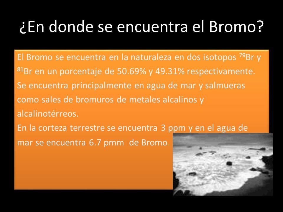 ¿En donde se encuentra el Bromo? El Bromo se encuentra en la naturaleza en dos isotopos 79 Br y 81 Br en un porcentaje de 50.69% y 49.31% respectivame