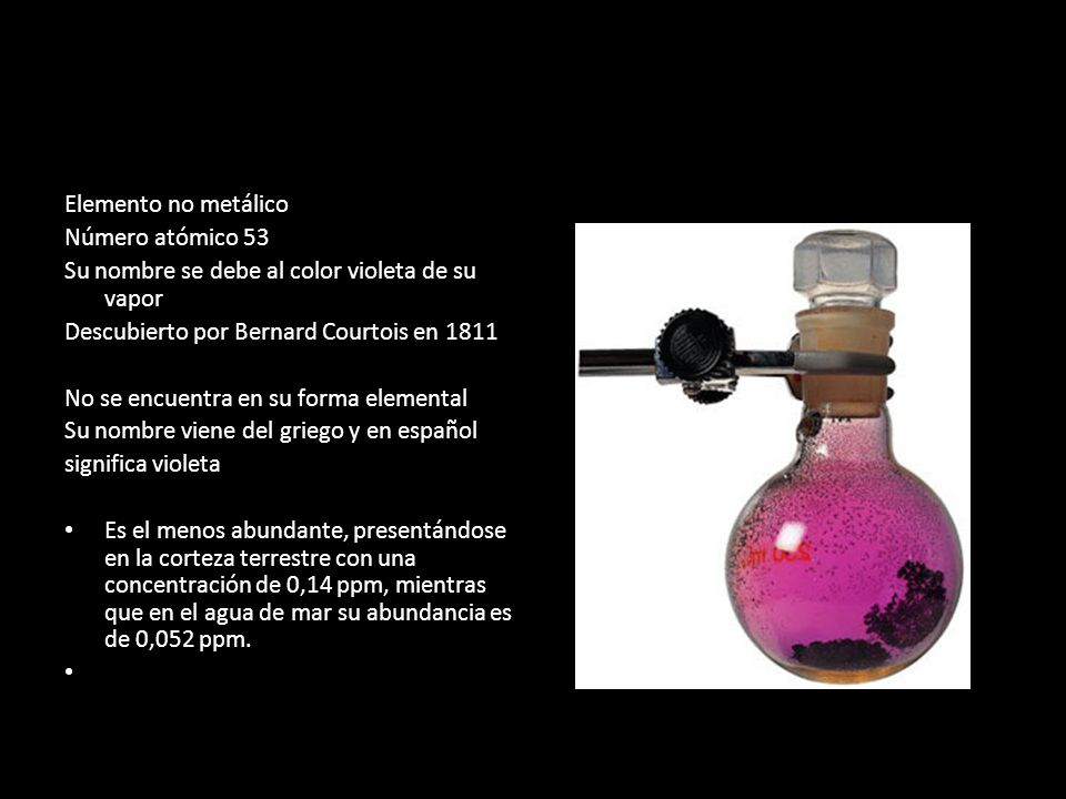 Elemento no metálico Número atómico 53 Su nombre se debe al color violeta de su vapor Descubierto por Bernard Courtois en 1811 No se encuentra en su f