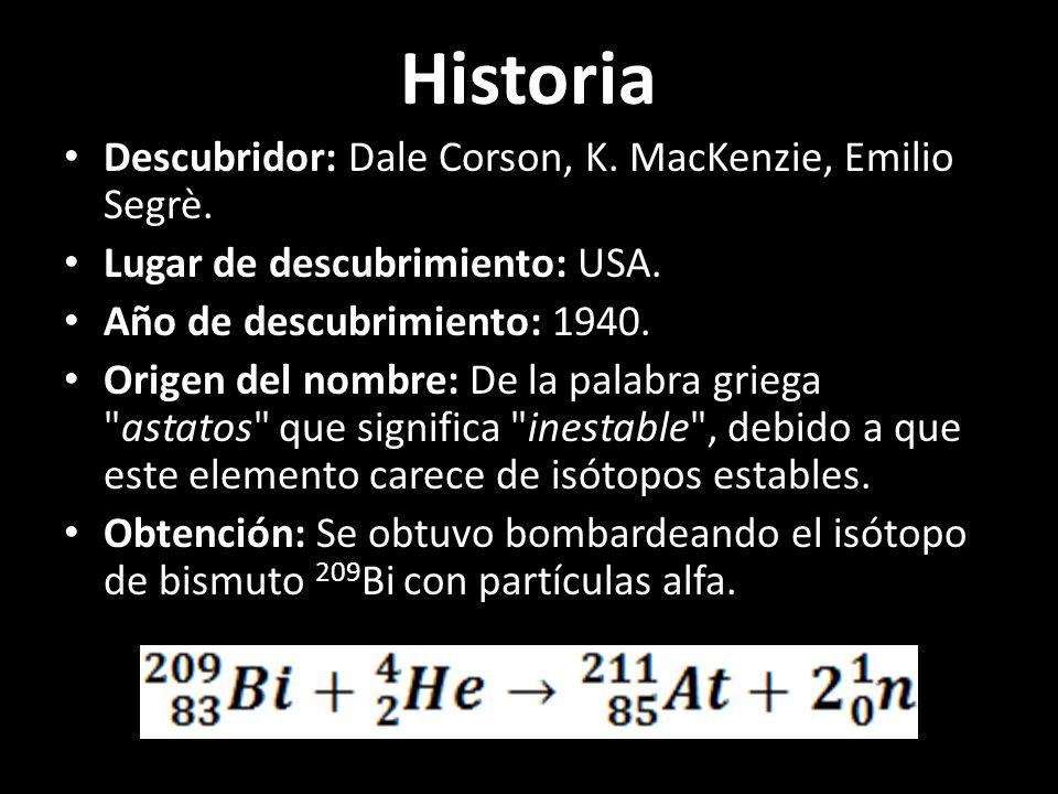 Historia Descubridor: Dale Corson, K. MacKenzie, Emilio Segrè. Lugar de descubrimiento: USA. Año de descubrimiento: 1940. Origen del nombre: De la pal