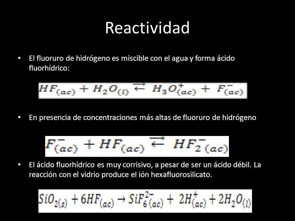 Reactividad El fluoruro de hidrógeno es miscible con el agua y forma ácido fluorhídrico: En presencia de concentraciones más altas de fluoruro de hidr
