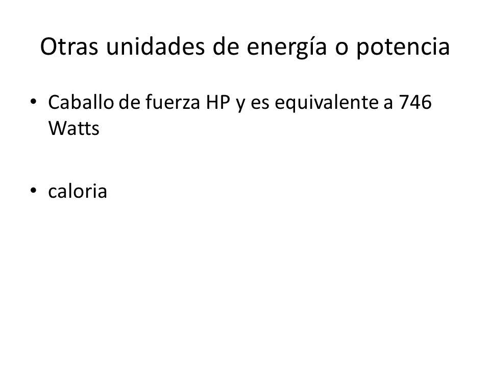 Otras unidades de energía o potencia Caballo de fuerza HP y es equivalente a 746 Watts caloria