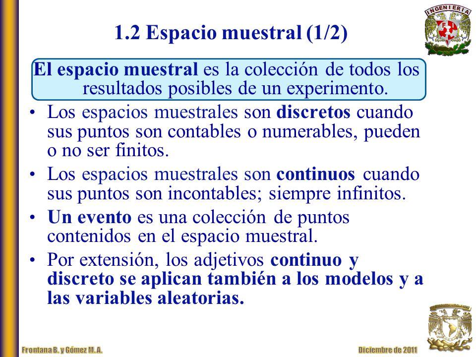 1.2 Espacio muestral (1/2) El espacio muestral es la colección de todos los resultados posibles de un experimento.