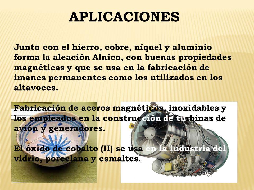 APLICACIONES Junto con el hierro, cobre, níquel y aluminio forma la aleación Alnico, con buenas propiedades magnéticas y que se usa en la fabricación