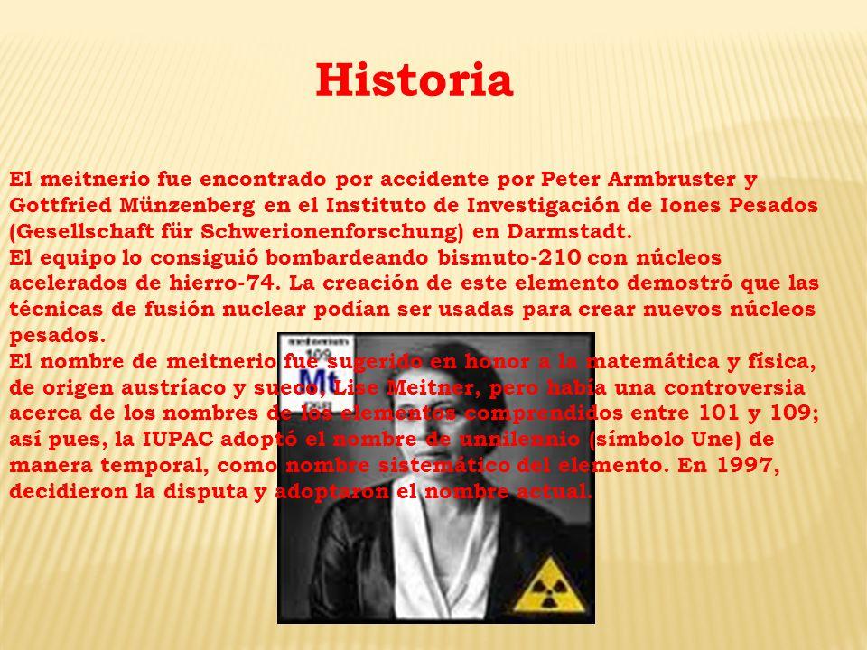Historia El meitnerio fue encontrado por accidente por Peter Armbruster y Gottfried Münzenberg en el Instituto de Investigación de Iones Pesados (Gese