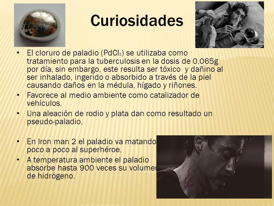 El cloruro de paladio (PdCl 2 ) se utilizaba como tratamiento para la tuberculosis en la dosis de 0.065g por día, sin embargo, este resulta ser tóxico