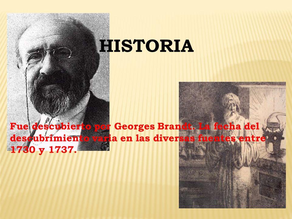 HISTORIA Fue descubierto por Georges Brandt. La fecha del descubrimiento varia en las diversas fuentes entre 1730 y 1737.