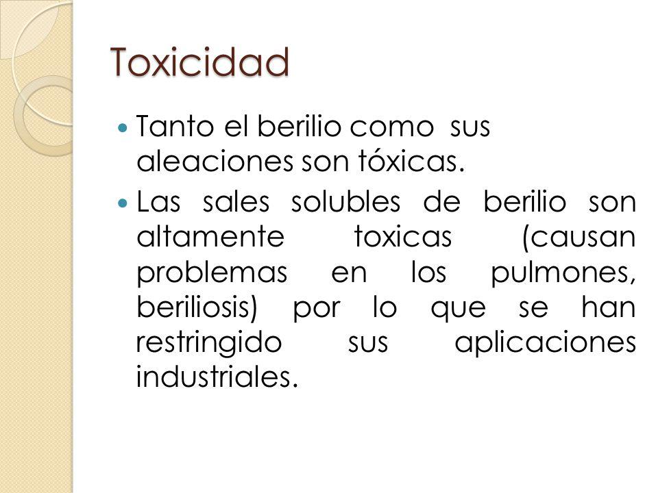 Toxicidad Tanto el berilio como sus aleaciones son tóxicas. Las sales solubles de berilio son altamente toxicas (causan problemas en los pulmones, ber
