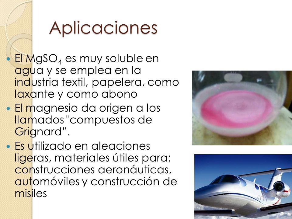 Aplicaciones El MgSO 4 es muy soluble en agua y se emplea en la industria textil, papelera, como laxante y como abono El magnesio da origen a los llam