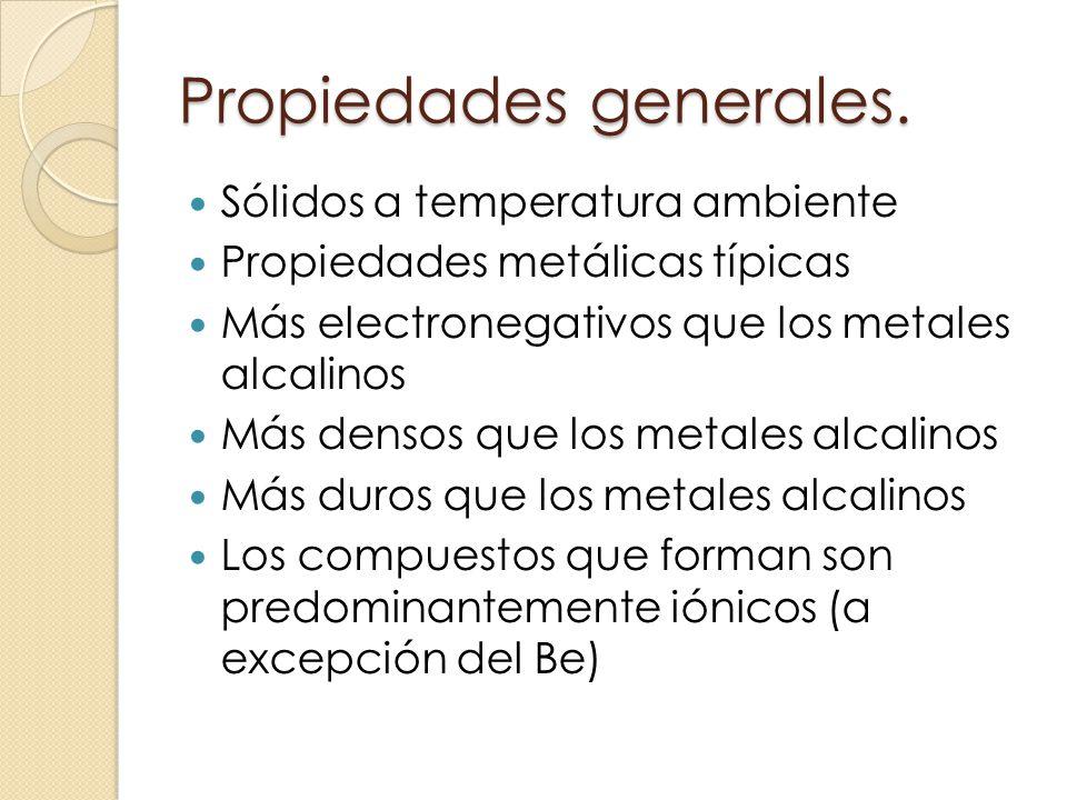 Propiedades generales. Sólidos a temperatura ambiente Propiedades metálicas típicas Más electronegativos que los metales alcalinos Más densos que los