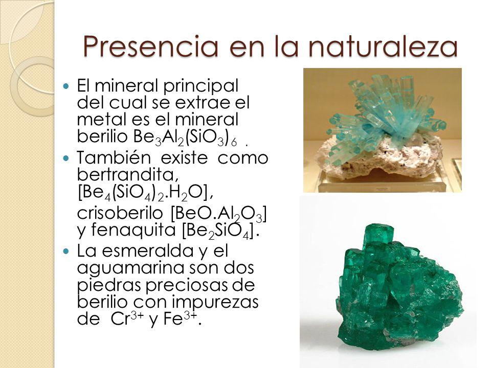 Presencia en la naturaleza El mineral principal del cual se extrae el metal es el mineral berilio Be 3 Al 2 (SiO 3 ) 6. También existe como bertrandit